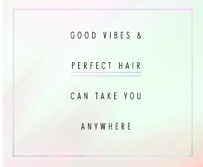 Good Vibes and Great Hair