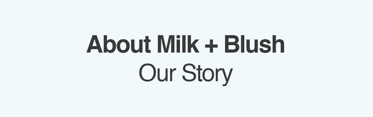 The Milk and Blush Story About Us