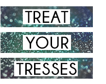 treat your tresses