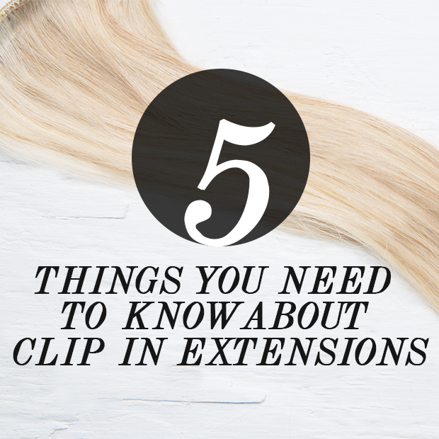 5 things you need to know about clip in hair extensions