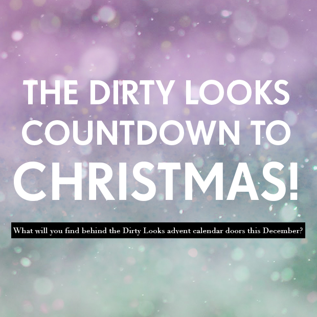 Count down to Christmas with the Dirty Looks advent calendar