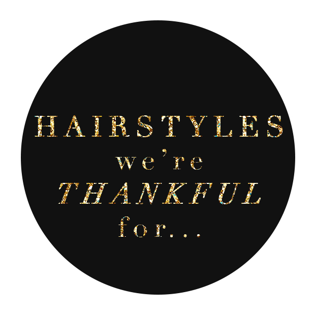 Hairstyles we're thankful for