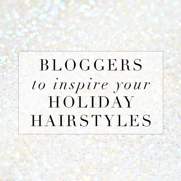 Bloggers to Inspire your Holiday Hairstyle