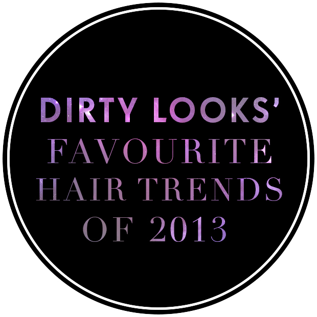 Dirty Looks' Favourite Hair Trends of 2013