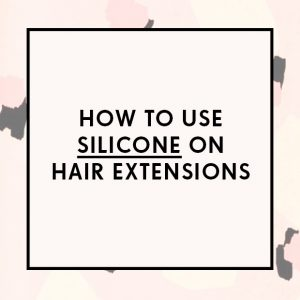 How to Use Silicone on Hair Extensions