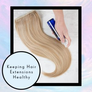 Keeping Hair Extensions Healthy