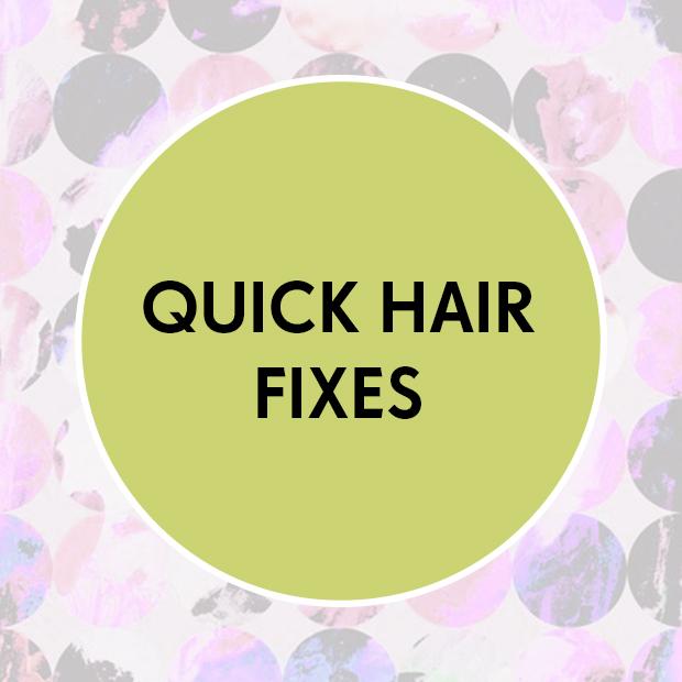 Quick hair fixes