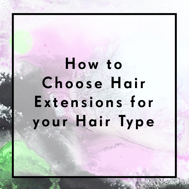 How To Choose Hair Extensions For Your Hair Type Hair Extensions