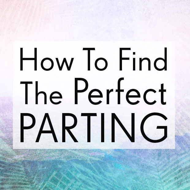 How to Find the Perfect Parting