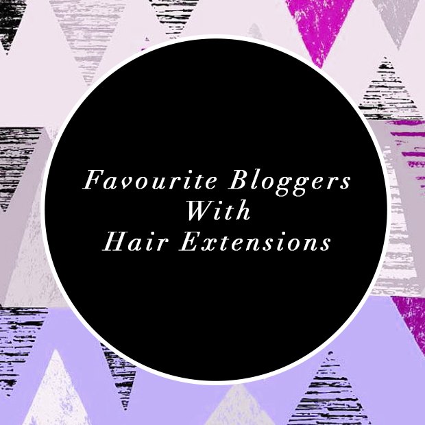 Favourite Bloggers with hair extensions