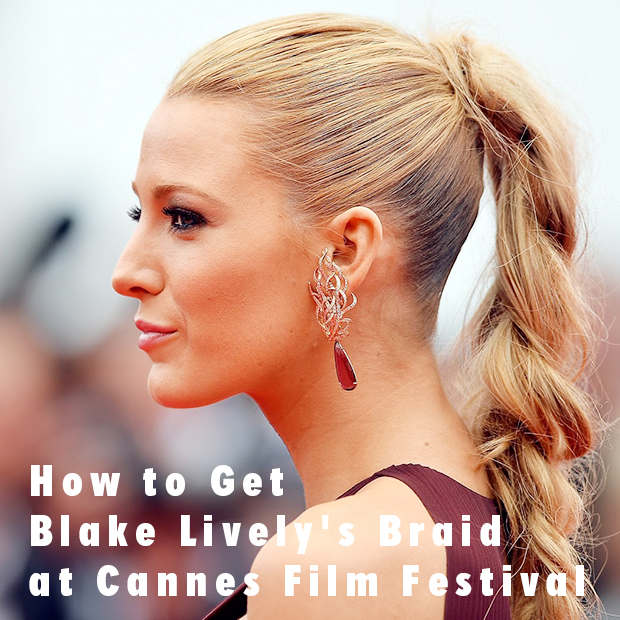 How To Get Blake Livelys Braid At Cannes Film Festival Hair