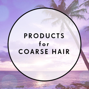 Products for Coarse Hair