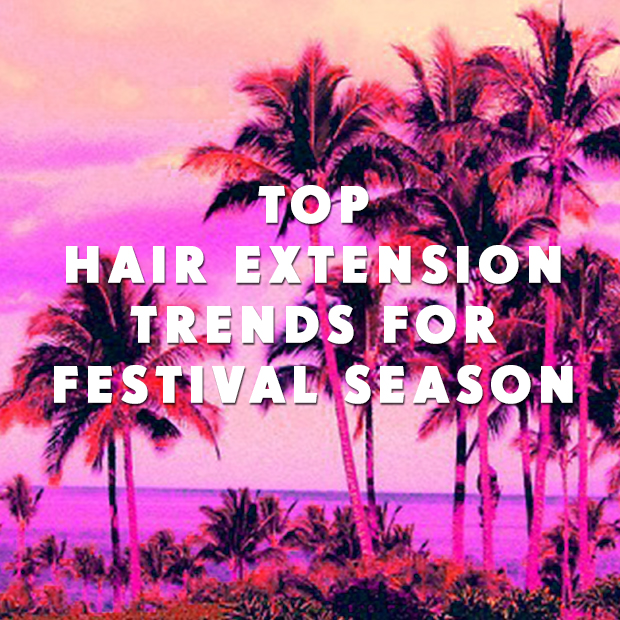 Top hair extension trends for festival season