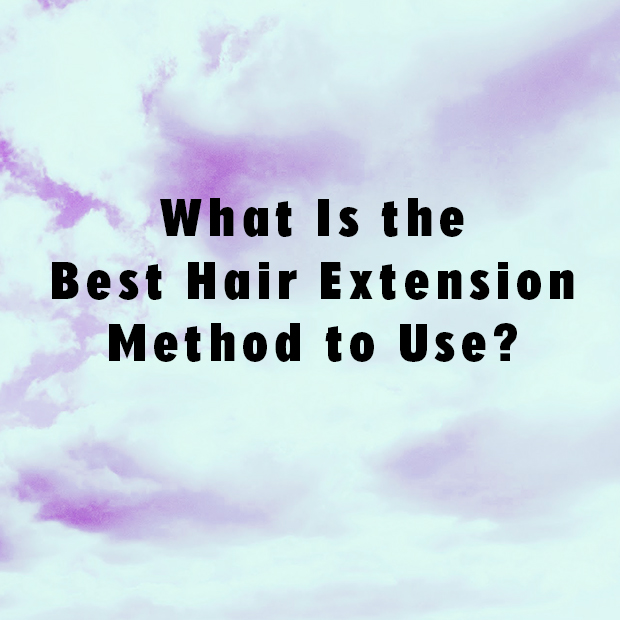 What Is The Best Hair Extension Method To Use Hair Extensions
