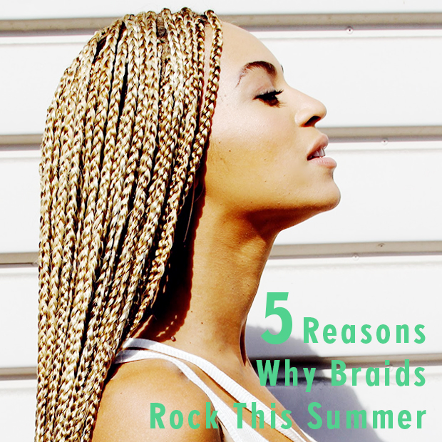5 reasons why braids rock this summer