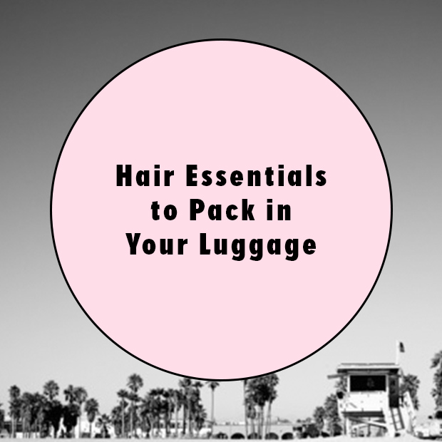 hair essentials to pack in your luggage