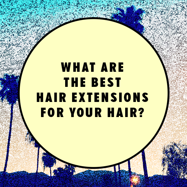 What Are The Best Hair Extensions For Your Hair Hair Extensions
