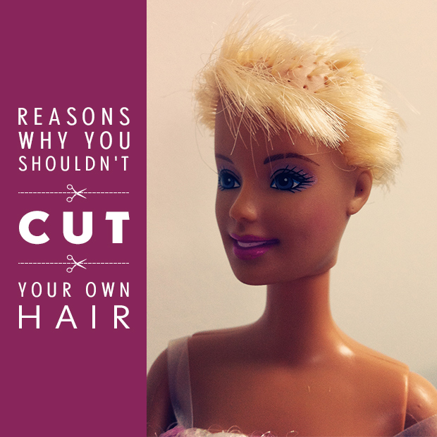 10 reasons why you shouldn't cut your own hair