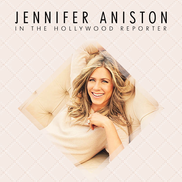 Jennifer Aniston in 'The Hollywood Reporter'