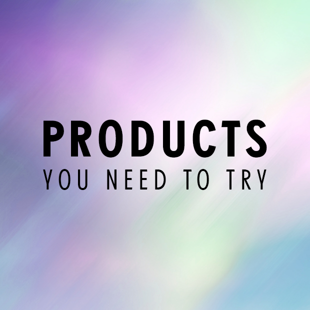 Products You Need to Try
