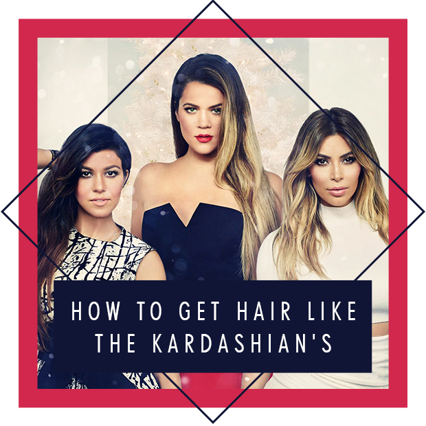 How to get Hair Like the Kardashians