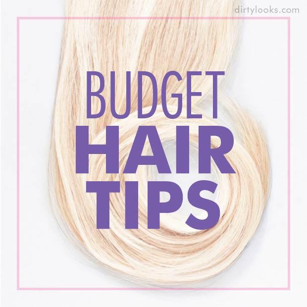 Budget Hair Tips