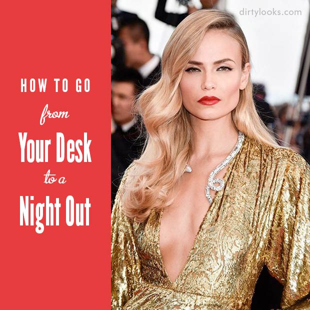 How to go From Your Desk to a Night Out