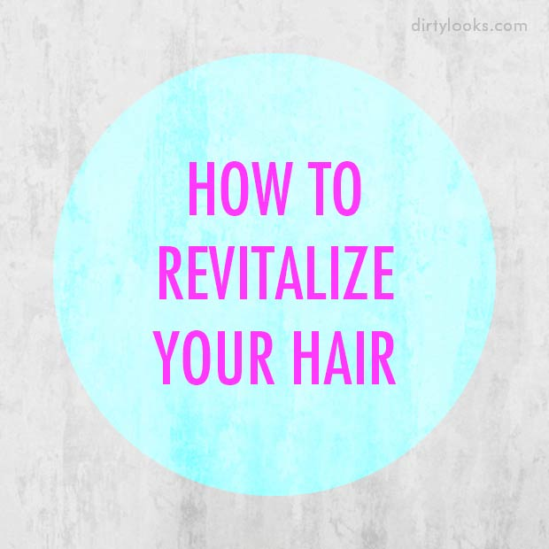 How To Revitalize Your Hair