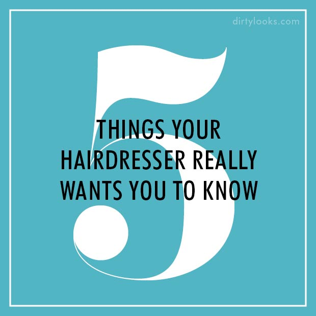 5 Things Your Hairdresser Really Wants You To Know