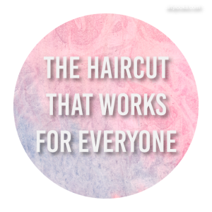 The Haircut That Works For Everyone