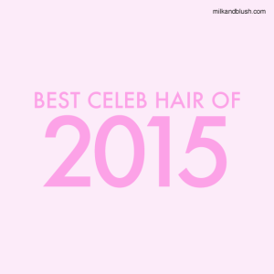 Best Celeb Hair Of 2015