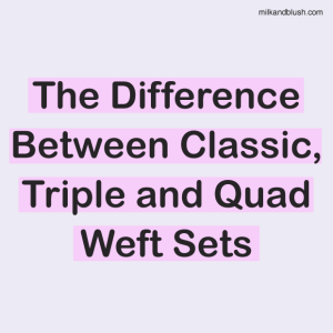 The Difference Between Classic, Triple and Quad Weft Sets
