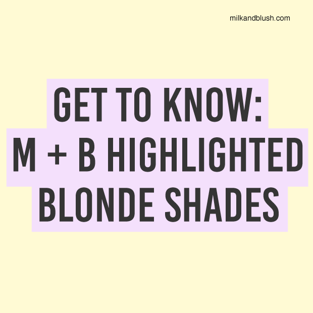 get-to-know-m-+-b-highlighted-shades