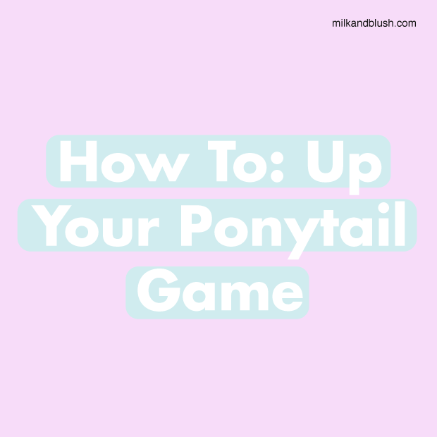 how-to-up-your-ponytail-game.