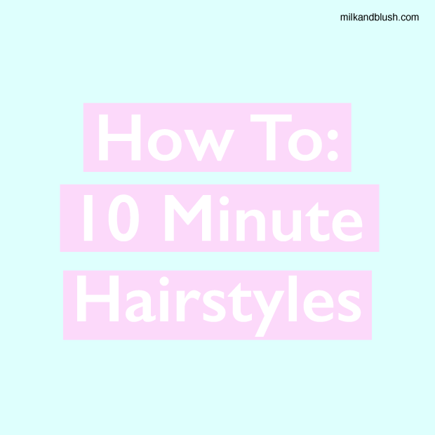 How To: 10 Minute Hairstyles