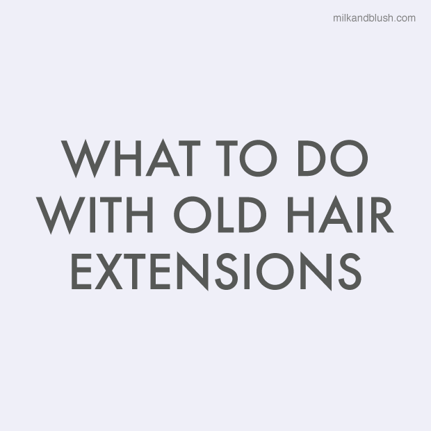 what-to-do-with-old-hair-extensions