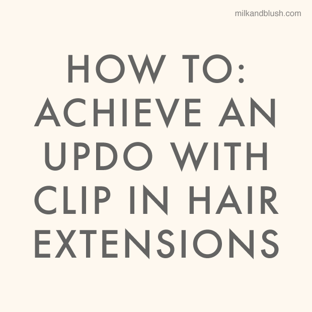 How To Achieve An Updo With Clip In Hair Extensions Hair