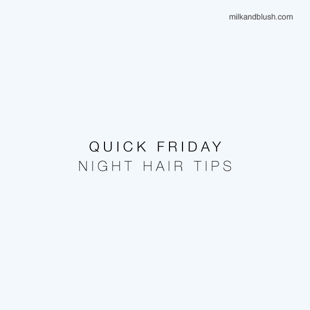 quick-friday-night-hair-tips