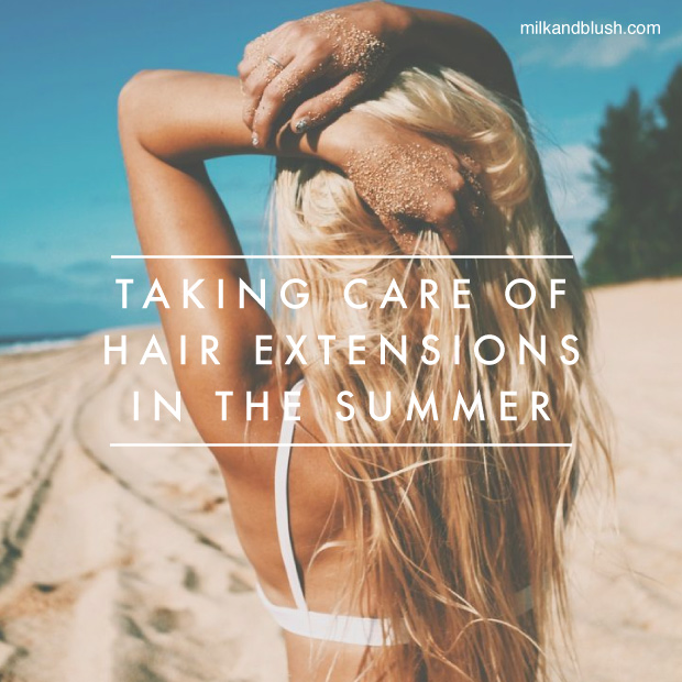 How To Take Care Of Hair Extensions In The Summer Hair Extensions