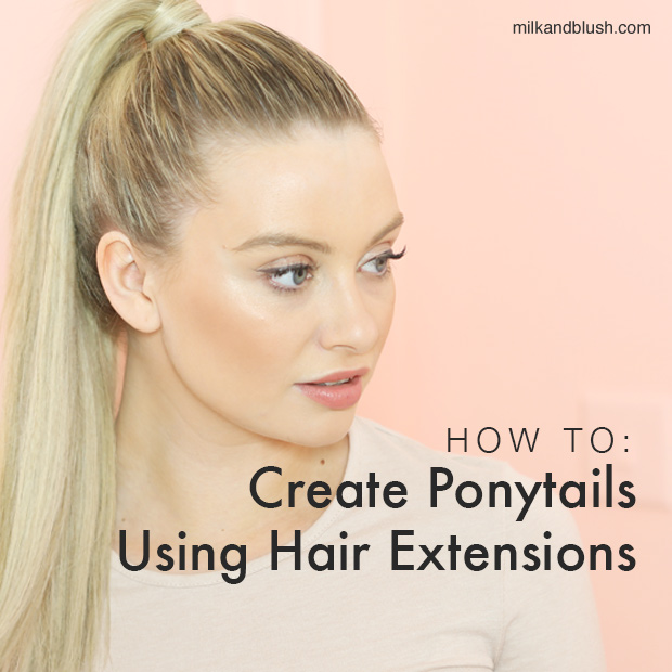 how to create ponytails using hair extensions milk + blush