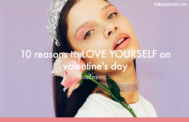 10-reasons-to-love-yourself-on-valentines-day-milk-and-blush