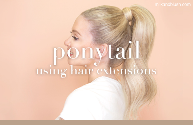 how to create a ponytail with milk + blush hair extensions
