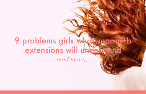 9-problems-only-girls-with-hair-extensions-will-understand