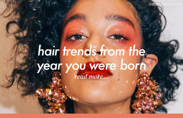 hair-trends-year-you-were-born-blog-milk-and-blush