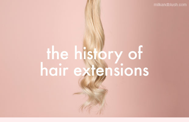 the-history-of-hair-extensions-blog-milk-and-blush