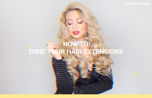 how-to-tone-hair-extensions-milk-and-blush