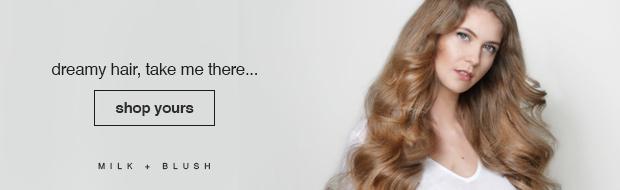 Milch-und-Erröten-Hair-Extensions-Dreamy-Haar-Nehmen-mich-Dort-Blog-2