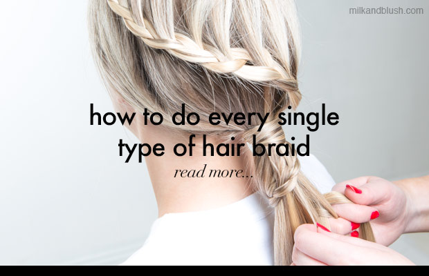 how-to-do-every-type-of-hair-braid-milk-and-blush-hair-extensions-blog